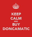 KEEP CALM AND BUY DONCAMATIC - Personalised Poster large