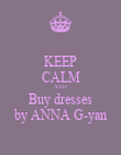 KEEP CALM AND Buy dresses by ANNA G-yan - Personalised Poster large