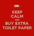 KEEP CALM AND BUY EXTRA TOILET PAPER - Personalised Poster large