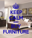 KEEP CALM AND BUY FURNITURE - Personalised Poster large