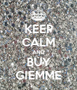 KEEP CALM AND BUY GIEMME - Personalised Poster large