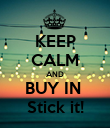 KEEP CALM AND BUY IN  Stick it! - Personalised Poster large