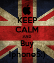 KEEP CALM AND Buy Iphone5:) - Personalised Poster large