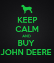 KEEP CALM AND  BUY  JOHN DEERE  - Personalised Poster large