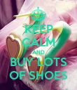 KEEP CALM AND BUY LOTS OF SHOES - Personalised Poster large
