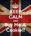 KEEP CALM AND Buy Me A Cookie!!! - Personalised Poster large