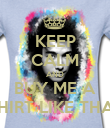 KEEP CALM AND BUY ME A SHIRT LIKE THAT - Personalised Poster large