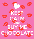 KEEP CALM AND BUY ME CHOCOLATE - Personalised Poster large