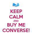 KEEP CALM AND BUY ME CONVERSE! - Personalised Poster large