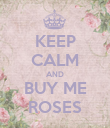 KEEP CALM AND BUY ME ROSES - Personalised Poster large