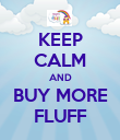 KEEP CALM AND BUY MORE FLUFF - Personalised Poster large