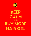 KEEP CALM AND BUY MORE HAIR GEL - Personalised Poster large