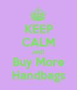 KEEP CALM AND Buy More Handbags - Personalised Poster large