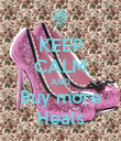 KEEP CALM AND Buy more Heals - Personalised Poster large