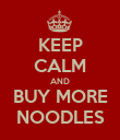 KEEP CALM AND BUY MORE NOODLES - Personalised Poster large