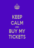 KEEP CALM AND BUY MY TICKETS - Personalised Poster large