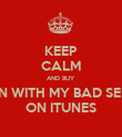KEEP CALM AND BUY ON WITH MY BAD SELF ON ITUNES - Personalised Poster large