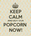 KEEP CALM AND BUY OUR POPCORN  NOW! - Personalised Poster large