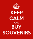 KEEP CALM AND BUY SOUVENIRS - Personalised Poster large