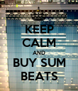 KEEP CALM AND BUY SUM BEATS - Personalised Poster large