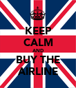 KEEP CALM AND BUY THE AIRLINE - Personalised Poster large