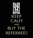 KEEP CALM AND BUY THE REFERREES - Personalised Poster large