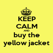KEEP CALM AND buy the yellow jacket - Personalised Poster large