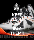 KEEP CALM AND BUY THEM!!! - Personalised Poster small
