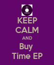 KEEP CALM AND Buy  Time EP - Personalised Poster large