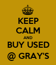 KEEP CALM AND BUY USED @ GRAY'S - Personalised Poster large
