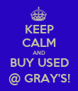 KEEP CALM AND BUY USED @ GRAY'S! - Personalised Poster large