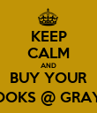 KEEP CALM AND BUY YOUR BOOKS @ GRAY'S - Personalised Poster large