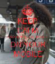 KEEP CALM AND BUY YOUR TICKET ON YOUR MOBILE - Personalised Poster large