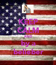 KEEP CALM AND by a belieber - Personalised Poster large