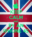 KEEP CALM AND BY AN IPHONE 4S - Personalised Poster large