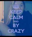 KEEP CALM AND BY CRAZY - Personalised Poster large