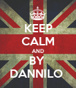 KEEP CALM AND BY  DANNILO  - Personalised Poster large