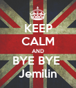 KEEP CALM AND BYE BYE  Jemilin - Personalised Poster large