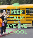 KEEP CALM AND BYE BYE SCHOOL - Personalised Poster large