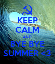 KEEP CALM AND BYE BYE SUMMER <3 - Personalised Poster large