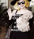 KEEP CALM AND BYE  MADGE. - Personalised Poster large