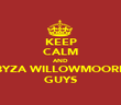 KEEP CALM AND BYZA WILLOWMOORE GUYS - Personalised Poster large