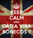 KEEP CALM AND CÁTIA VIRA BONECOS !! - Personalised Poster large