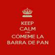 KEEP CALM AND CÓMEME LA BARRA DE PAN - Personalised Poster large