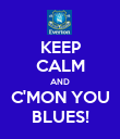 KEEP CALM AND C'MON YOU BLUES! - Personalised Poster large