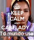 KEEP CALM AND CABELADY... Td mundo usa! - Personalised Poster large