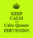 KEEP CALM AND Cabo Quente FERVENDO! - Personalised Poster large