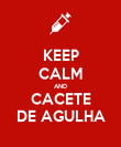 KEEP CALM AND CACETE DE AGULHA - Personalised Poster small