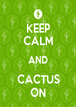 KEEP CALM AND CACTUS ON - Personalised Poster large