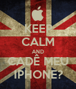 KEEP CALM AND CADÊ MEU IPHONE? - Personalised Poster large